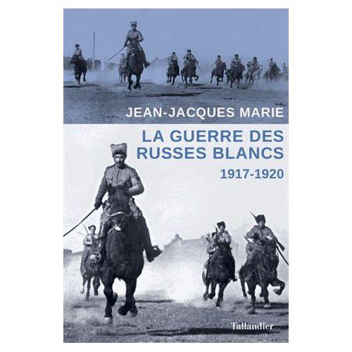 La guerre des Russes Blancs JJ Marie
